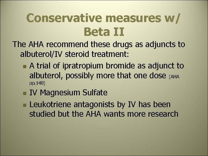 Conservative measures w/ Beta II The AHA recommend these drugs as adjuncts to albuterol/IV