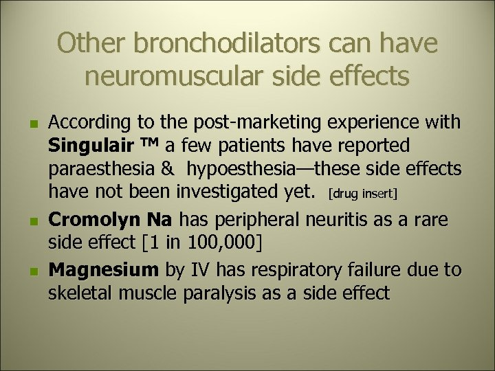 Other bronchodilators can have neuromuscular side effects n n n According to the post-marketing