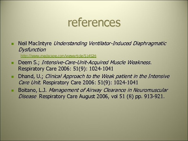references n Neil Mac. Intyre Understanding Ventilator-Induced Diaphragmatic Dysfunction http: //www. medscape. com/viewarticle/514526 n
