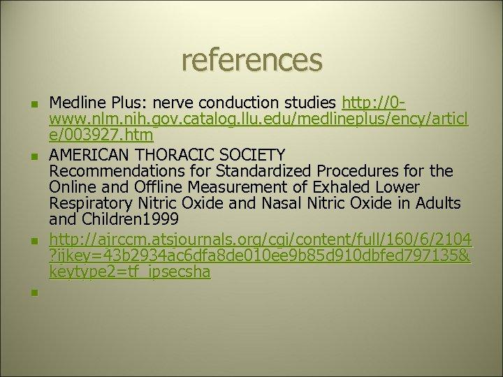 references n n Medline Plus: nerve conduction studies http: //0 www. nlm. nih. gov.