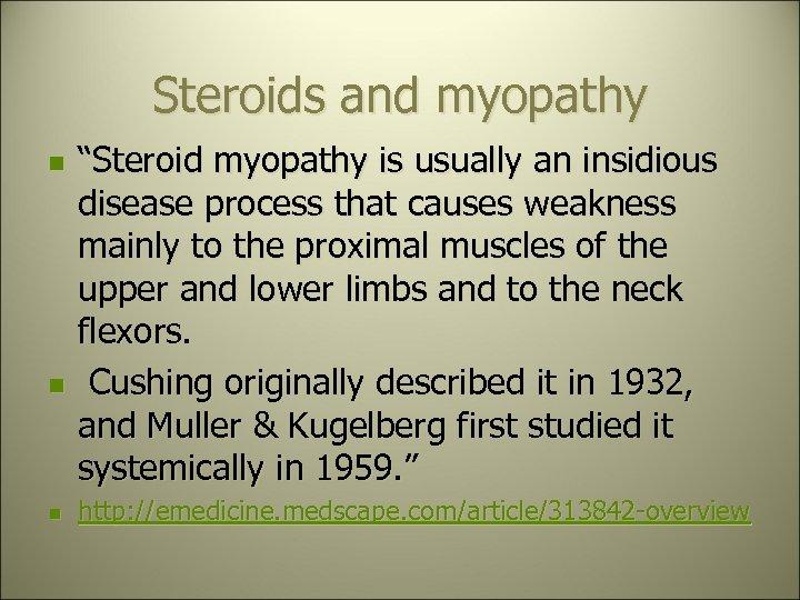 "Steroids and myopathy n n n ""Steroid myopathy is usually an insidious disease process"