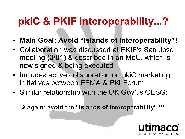 "pki. C & PKIF interoperability. . . ? • Main Goal: Avoid ""islands of"