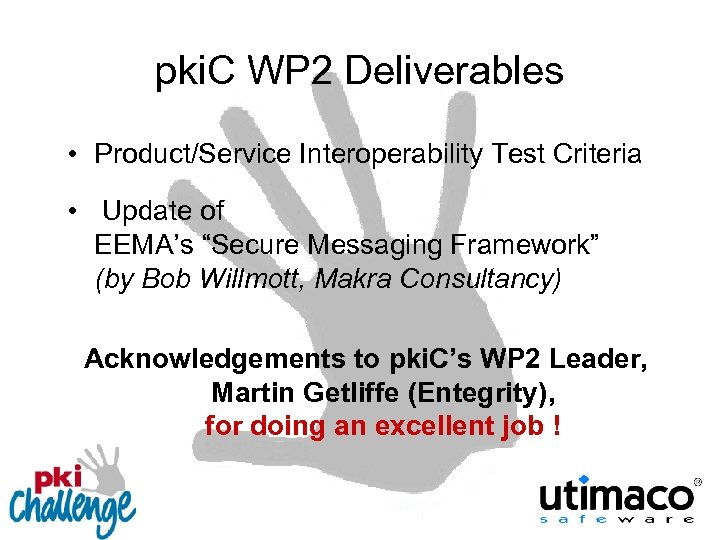pki. C WP 2 Deliverables • Product/Service Interoperability Test Criteria • Update of EEMA's