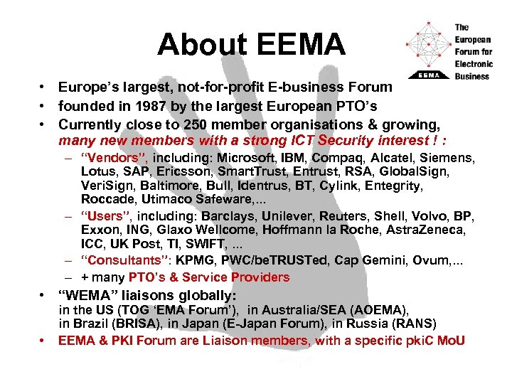About EEMA • Europe's largest, not-for-profit E-business Forum • founded in 1987 by the