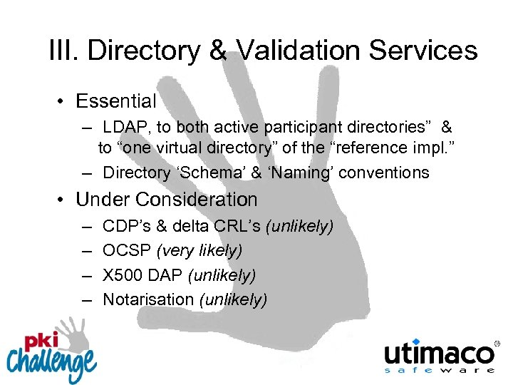 III. Directory & Validation Services • Essential – LDAP, to both active participant directories""