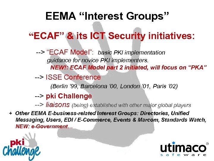 "EEMA ""Interest Groups"" ""ECAF"" & its ICT Security initiatives: --> ""ECAF Model"": basic PKI"