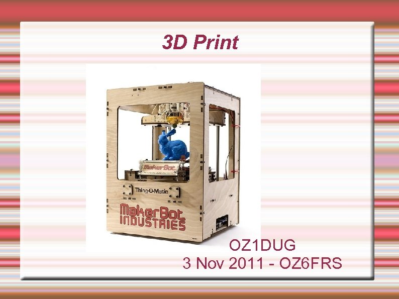 3 D Print OZ 1 DUG 3 Nov 2011 - OZ 6 FRS