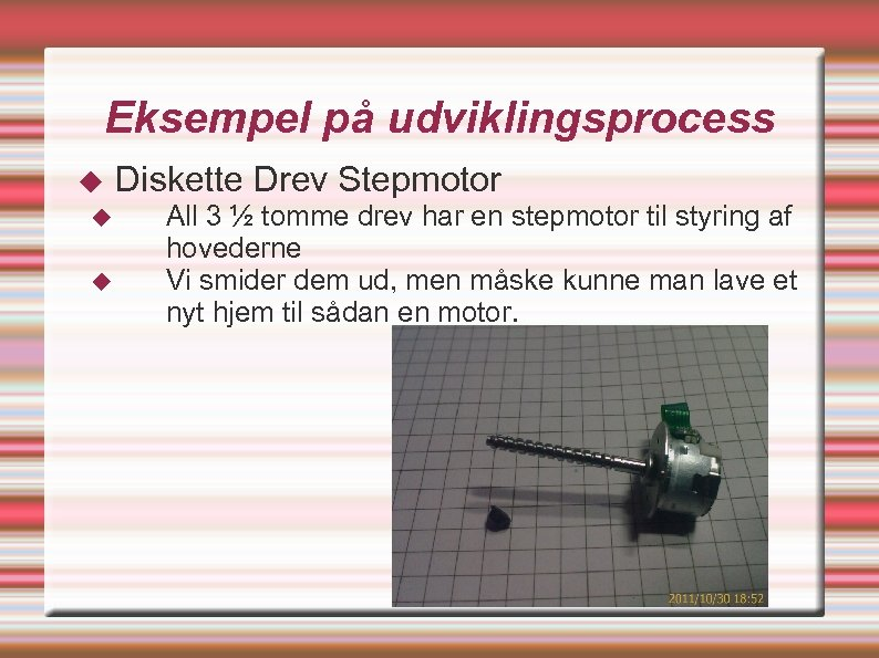 Eksempel på udviklingsprocess Diskette Drev Stepmotor All 3 ½ tomme drev har en stepmotor