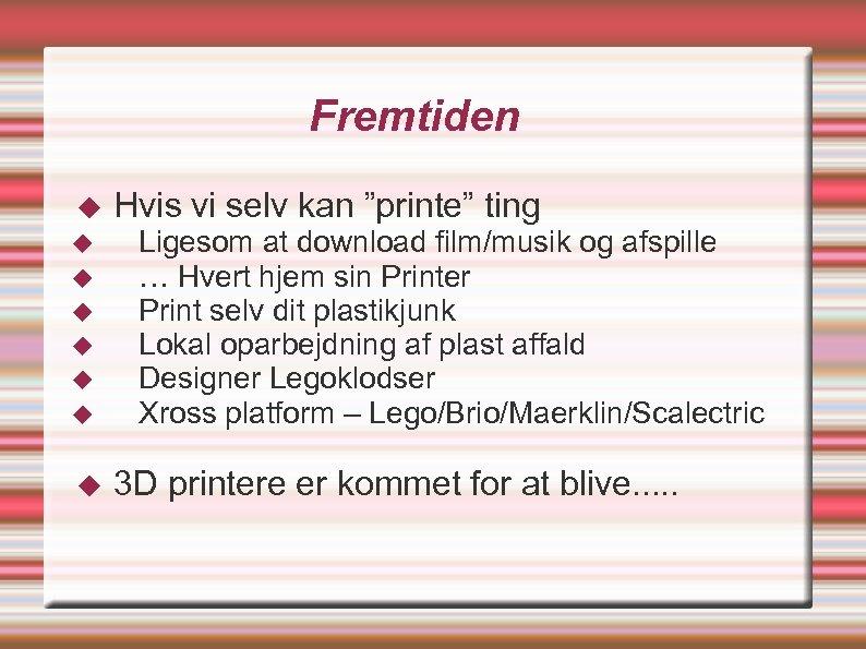 """Fremtiden Hvis vi selv kan """"printe"""" ting Ligesom at download film/musik og afspille …"""