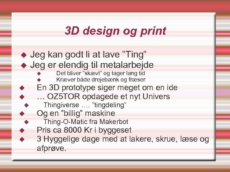 """3 D design og print Jeg kan godt li at lave """"Ting"""" Jeg er"""