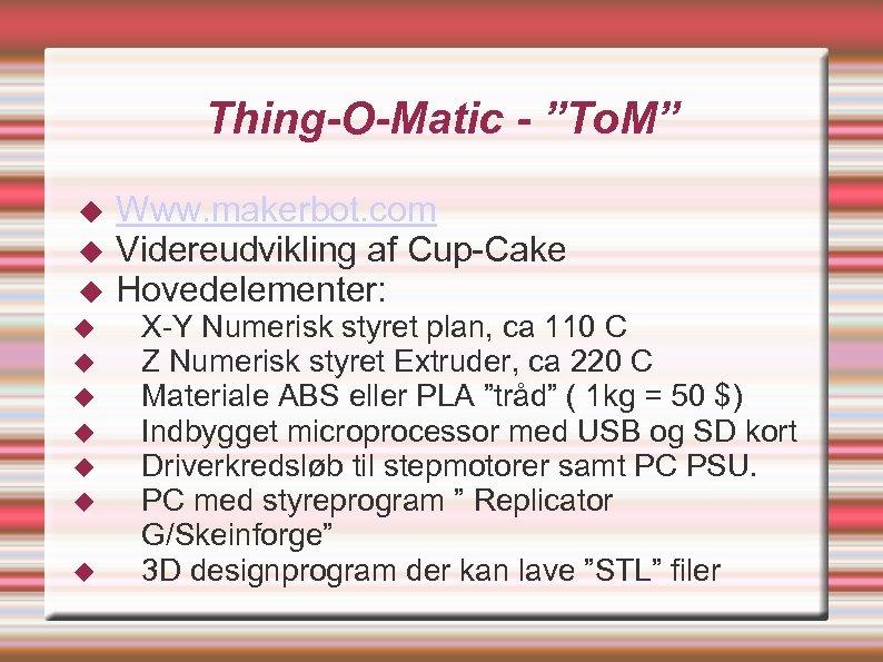 """Thing-O-Matic - """"To. M"""" Www. makerbot. com Videreudvikling af Cup-Cake Hovedelementer: X-Y Numerisk styret"""