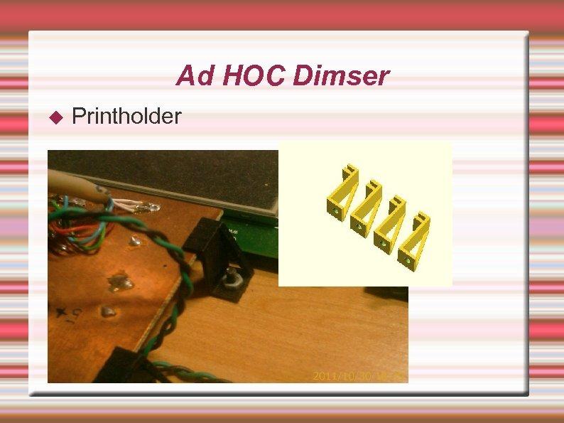 Ad HOC Dimser Printholder