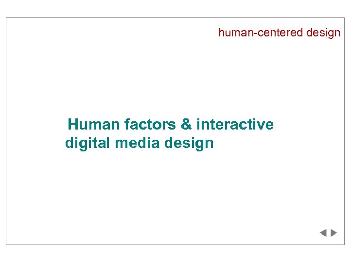 human-centered design Human factors & interactive digital media design