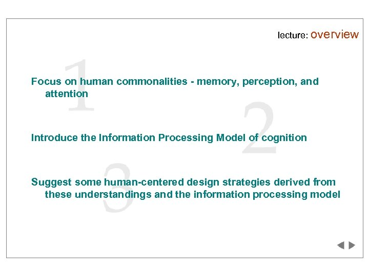 lecture: overview Focus on human commonalities - memory, perception, and attention Introduce the Information