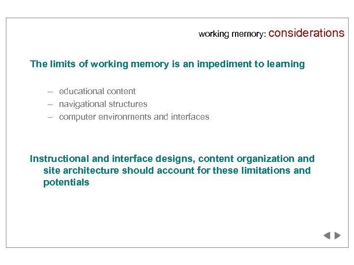 working memory: considerations The limits of working memory is an impediment to learning –