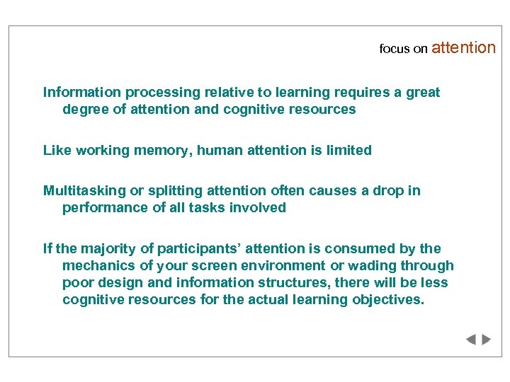 focus on attention Information processing relative to learning requires a great degree of attention