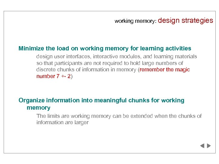 working memory: design strategies Minimize the load on working memory for learning activities design