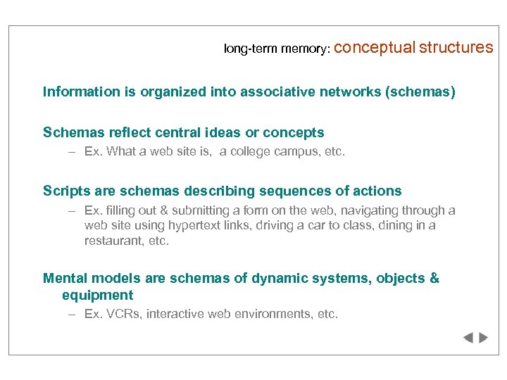 long-term memory: conceptual structures Information is organized into associative networks (schemas) Schemas reflect central