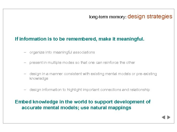 long-term memory: design strategies If information is to be remembered, make it meaningful. –
