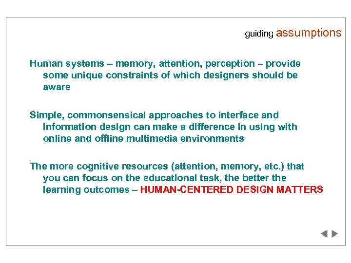 guiding assumptions Human systems – memory, attention, perception – provide some unique constraints of