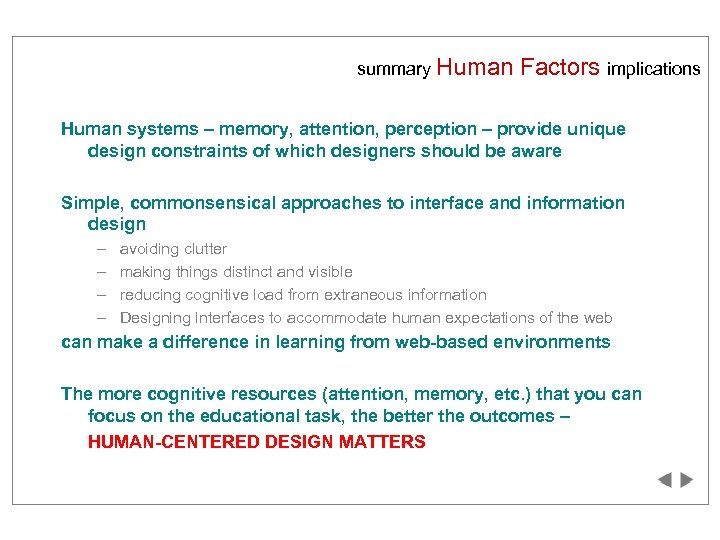 summary Human Factors implications Human systems – memory, attention, perception – provide unique design