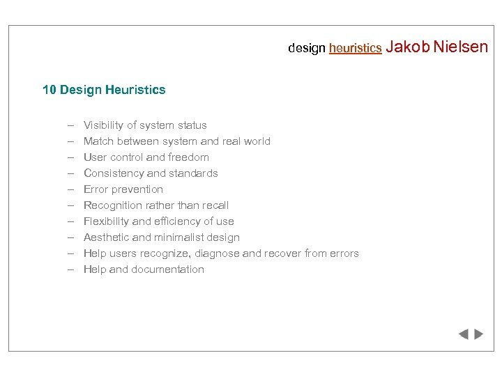 design heuristics Jakob Nielsen 10 Design Heuristics – – – – – Visibility of