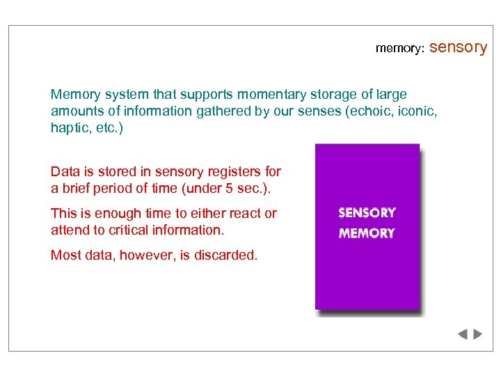 memory: sensory Memory system that supports momentary storage of large amounts of information gathered
