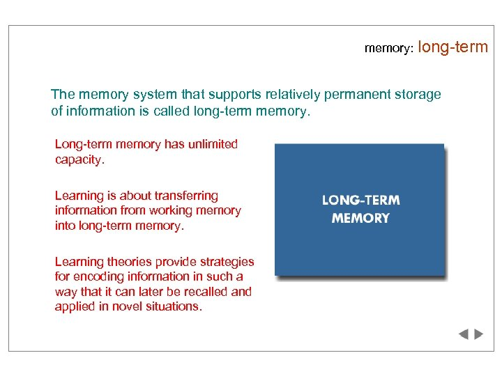 memory: long-term The memory system that supports relatively permanent storage of information is called