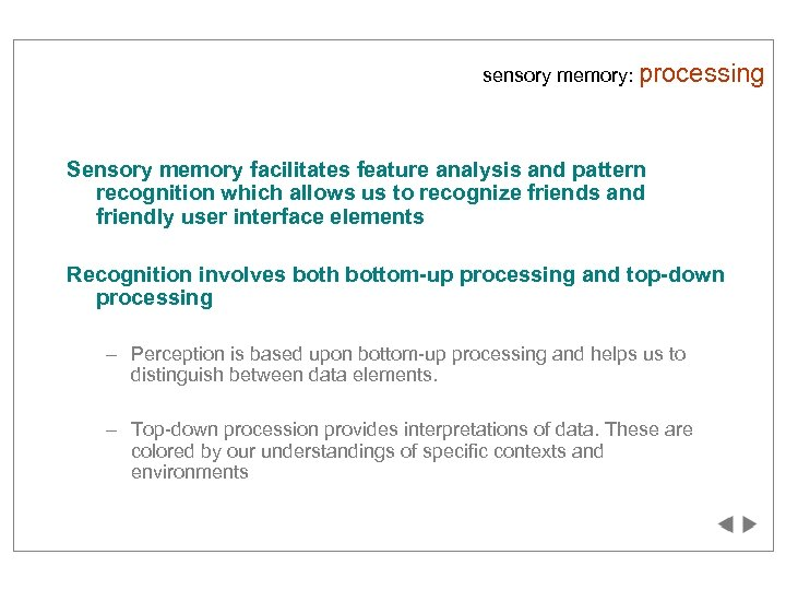 sensory memory: processing Sensory memory facilitates feature analysis and pattern recognition which allows us