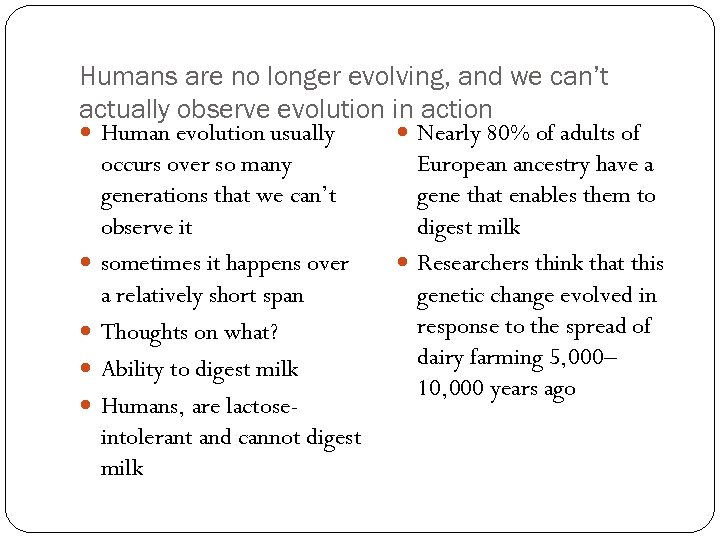 Humans are no longer evolving, and we can't actually observe evolution in action Human