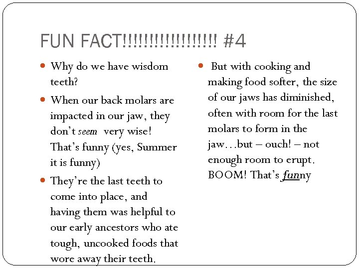 FUN FACT!!!!!!!!! #4 Why do we have wisdom teeth? When our back molars are