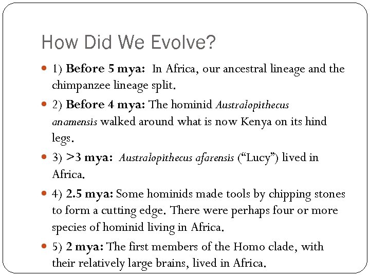 How Did We Evolve? 1) Before 5 mya: In Africa, our ancestral lineage and