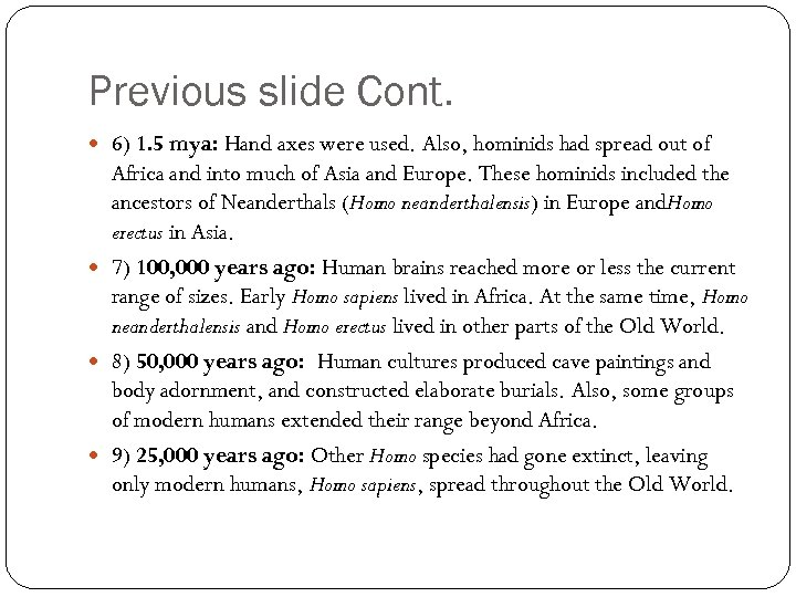 Previous slide Cont. 6) 1. 5 mya: Hand axes were used. Also, hominids had