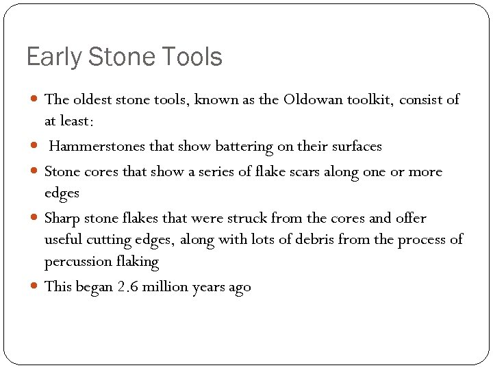 Early Stone Tools The oldest stone tools, known as the Oldowan toolkit, consist of