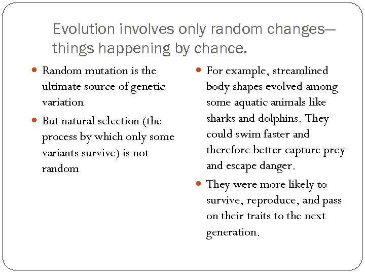 Evolution involves only random changes— things happening by chance. Random mutation is the For