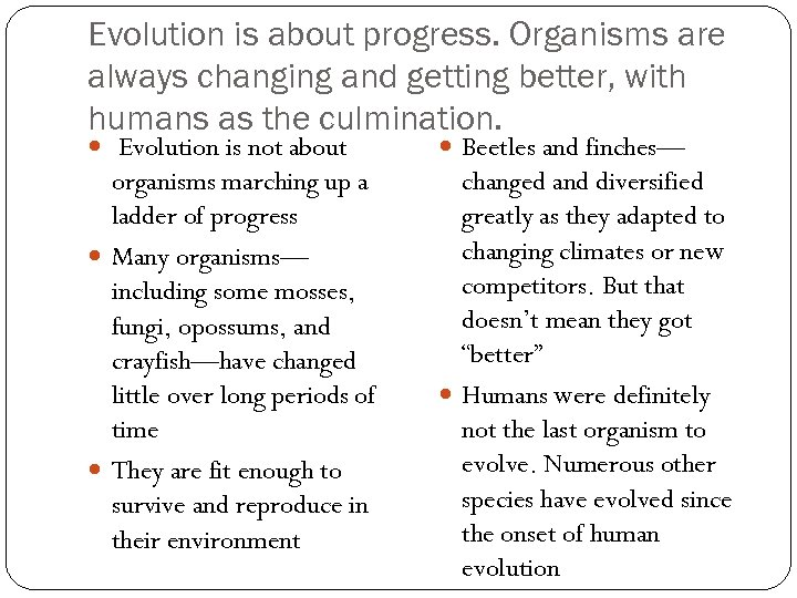 Evolution is about progress. Organisms are always changing and getting better, with humans as