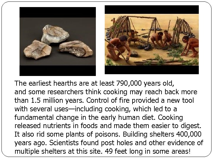 The earliest hearths are at least 790, 000 years old, and some researchers think
