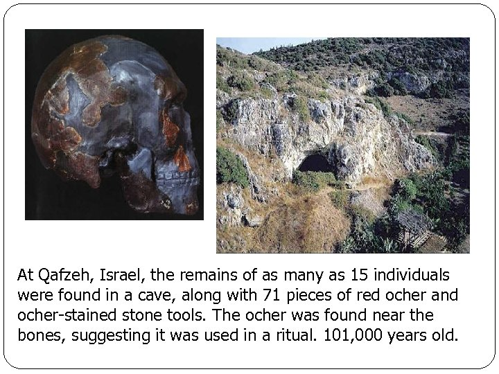 At Qafzeh, Israel, the remains of as many as 15 individuals were found in