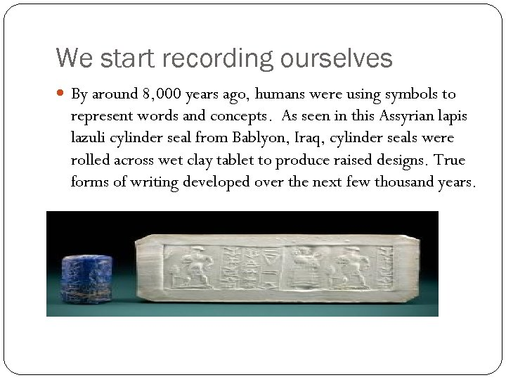 We start recording ourselves By around 8, 000 years ago, humans were using symbols