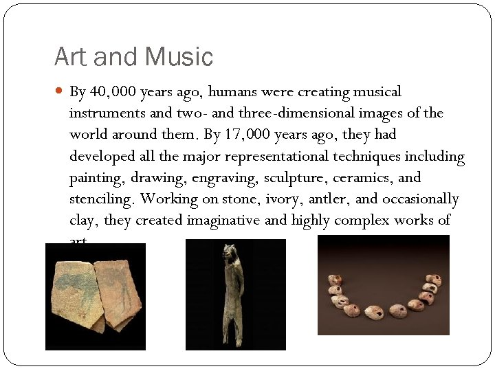 Art and Music By 40, 000 years ago, humans were creating musical instruments and