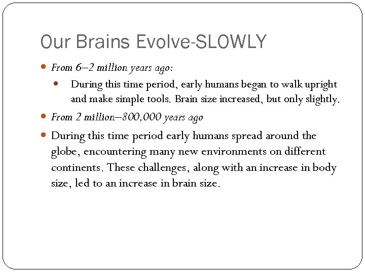 Our Brains Evolve-SLOWLY From 6– 2 million years ago: During this time period, early