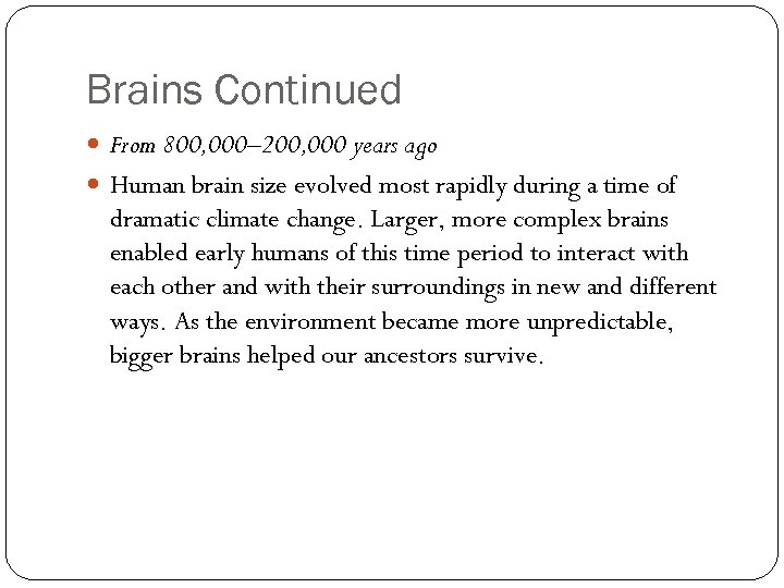 Brains Continued From 800, 000– 200, 000 years ago Human brain size evolved most
