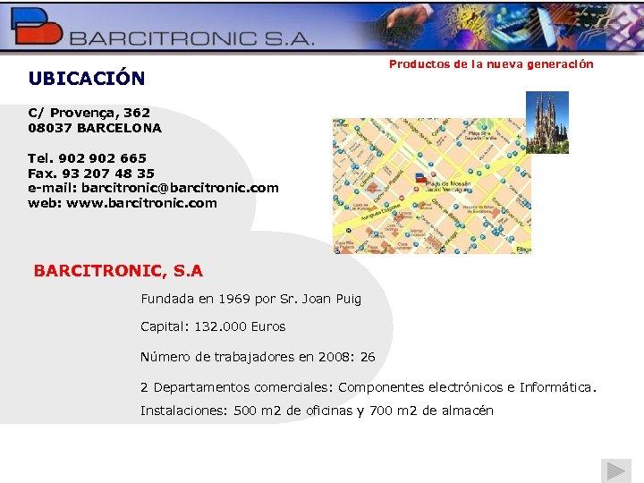 UBICACIÓN Productos de la nueva generación C/ Provença, 362 08037 BARCELONA Tel. 902 665