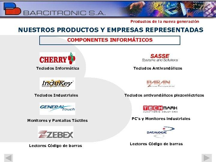 Productos de la nueva generación NUESTROS PRODUCTOS Y EMPRESAS REPRESENTADAS COMPONENTES INFORMÁTICOS Teclados Informática