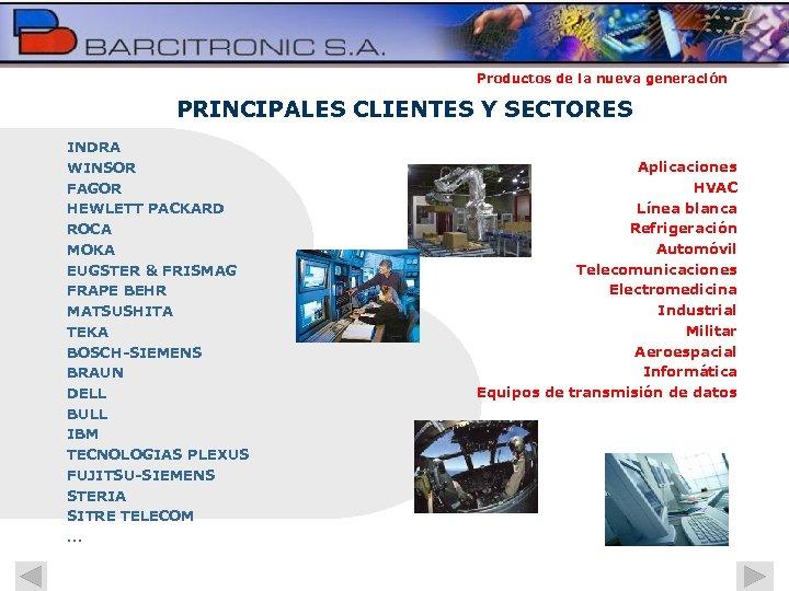 Productos de la nueva generación PRINCIPALES CLIENTES Y SECTORES INDRA WINSOR FAGOR HEWLETT PACKARD