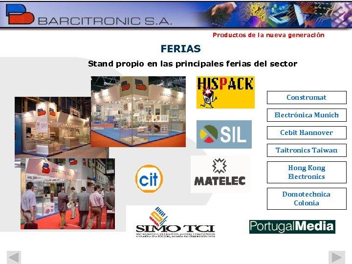Productos de la nueva generación FERIAS Stand propio en las principales ferias del sector