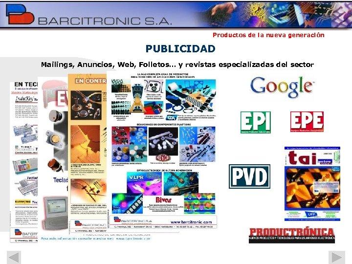 Productos de la nueva generación PUBLICIDAD Mailings, Anuncios, Web, Folletos… y revistas especializadas del