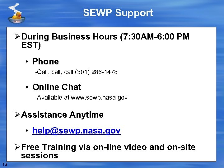 SEWP Support ØDuring Business Hours (7: 30 AM-6: 00 PM EST) • Phone -Call,
