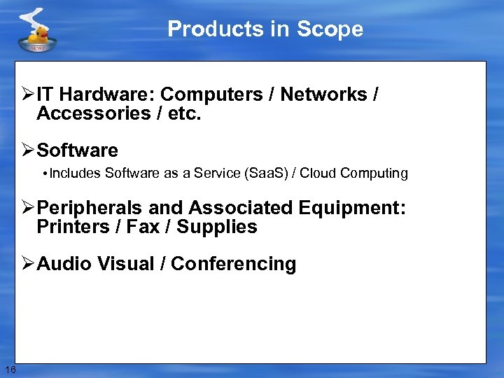 Products in Scope ØIT Hardware: Computers / Networks / Accessories / etc. ØSoftware •