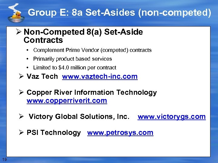 Group E: 8 a Set-Asides (non-competed) Ø Non-Competed 8(a) Set-Aside Contracts • Complement Prime